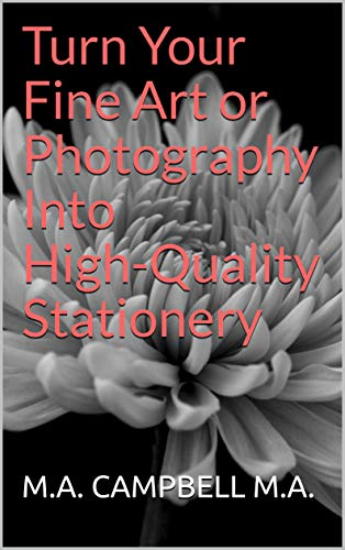 Turn Your Fine Art or Photography Into High-Quality Stationery por M.A. CAMPBELL M.A.