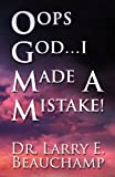 Oops God... I Made a Mistake!, Larry E. Beauchamp, 1627091319