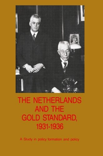 The Netherlands and the Gold Standard, 1931–1936: A Study in policy formation and policy (Nederlandsch Economisch Histor