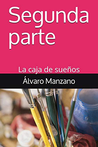 Segunda parte La caja de sueños  [Manzano, Álvaro - Manzano, Álvaro] (Tapa Blanda)