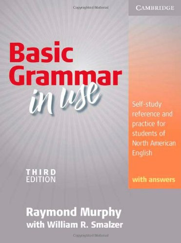 Basic Grammar in Use, Students' Book With Answers: Self-study Reference and Practice for Students of North American (Basic English Grammer 3rd Edition)