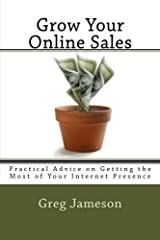 Grow Your Online Sales: Practical Advice on Getting the Most of Your Internet Presence Paperback