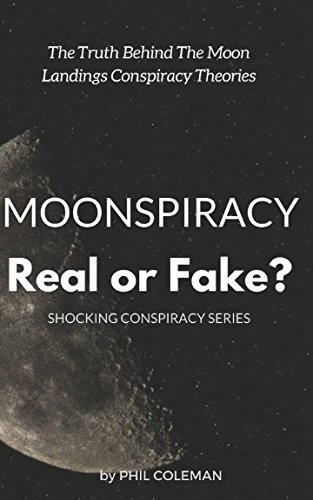 MOONSPIRACY: Real or Fake?: The Truth Behind The Moon Landings Conspiracy Theories…