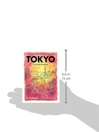 Tokyo: A Very Brief Introduction: The Basics, Find Your Way, Four Walks, Some Language Notions by Herb Lester