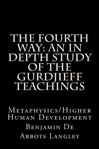 The Fourth Way: An in depth study of the Gurdjieff teachings: Metaphysics/Higher Human Development