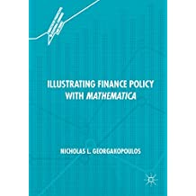 Illustrating Finance Policy with Mathematica (Quantitative Perspectives on Behavioral Economics and Finance) (English Edition)