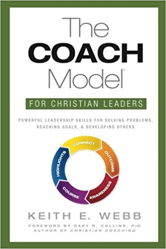 The coach model for christian leaders powerful leadership skills the coach model for christian leaders powerful leadership skills for solving problems reaching goals and developing others keith e webb fandeluxe Choice Image