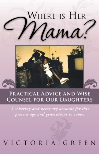 Where is Her Mama?: Practical Advice and Wise Counsel for Our Daughters by Green, Victoria (2013) - Where Gardens Is Victoria