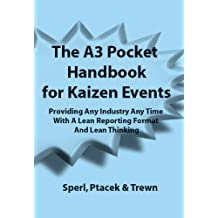 The A3 Pocket Handbook for Kaizen Events - Providing Any Industry Any Time With A Lean Reporting Format and Lean Thinking (Revised Edition Now  Includes Links to the A3 Report and Other Worksheets)