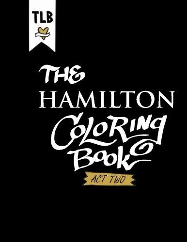 Hamilton: An American Coloring Book - Act Two (Volume 2)