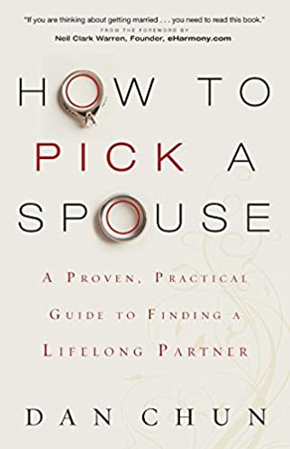 how to pick a spouse a proven practical guide to finding a rh amazon com