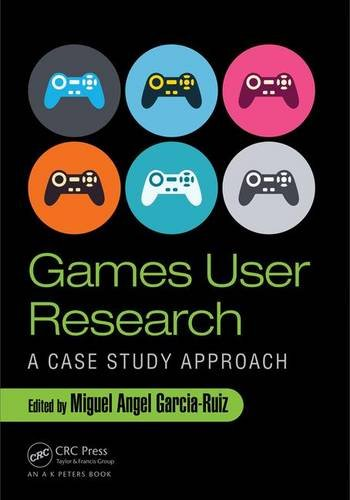 Games User Research: A Case Study Approach by A K Peters/CRC Press