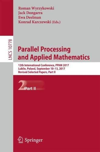 Parallel Processing and Applied Mathematics: 12th International Conference, PPAM 2017, Lublin, Poland, September 10-13, 2017, Revised Selected Papers, Part II (Lecture Notes in Computer Science)