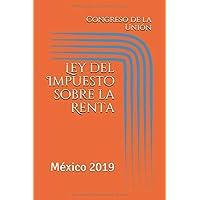 Ley del Impuesto sobre la Renta: México 2019 (ISR) (Spanish Edition)