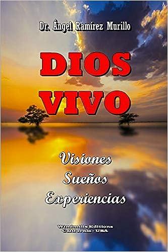 DIOS VIVO: Visiones - Sueños - Experiencias (WIE) (Spanish Edition): Dr. Ángel Ramírez Murillo, Windmills Editions: 9780359097654: Amazon.com: Books
