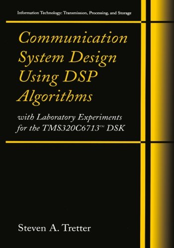 Communication System Design Using DSP Algorithms: With Laboratory Experiments For The TMS320C6713™ DSK (Information Technology: Transmission, Processing And Storage)
