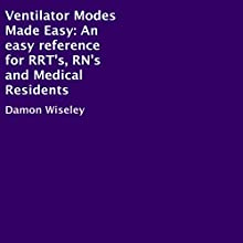 Ventilator Modes Made Easy: An Easy Reference for RRT's, RN's and Medical Residents Audiobook by Damon Wiseley Narrated by Ron Welch