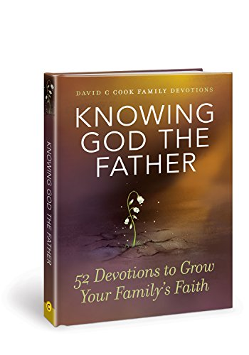 Knowing God the Father: 52 Devotions to Grow Your Family's Faith (David C Cook Family Devotions) from David C Cook