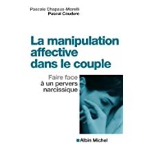 La Manipulation affective dans le couple : Faire face à un pervers narcissique (Collections Psychologie t. 6138) (French Edition)