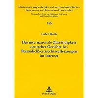 Die internationale Zuständigkeit deutscher Gerichte bei Persönlichkeitsrechtsverletzungen im Internet (Studien zum vergleichenden und internationalen Recht / Comparative and International Law Studies)