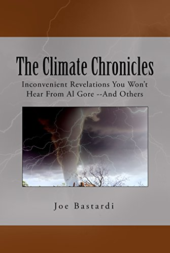 The Climate Chronicles: Inconvenient Revelations You Won't Hear From Al Gore--And Others cover