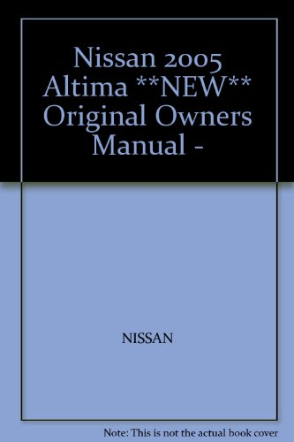 Nissan 2005 Altima **NEW** Original Owners Manual - Manual Altima Nissan 2005 Owners