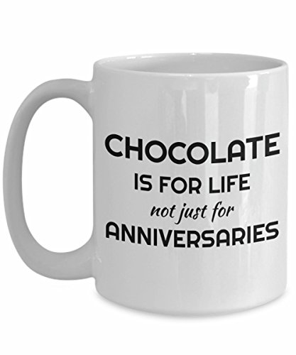 Chocolate is for life not just for Anniversaries - Fun Gift Mug to Celebrate Your Anniversary in Style