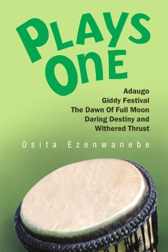 Plays One:Adaugo,Giddy Festival, The Dawn Of Full Moon, Daring Destiny and Withered Thrust by Ezenwanebe, Osita (2012) Paperback