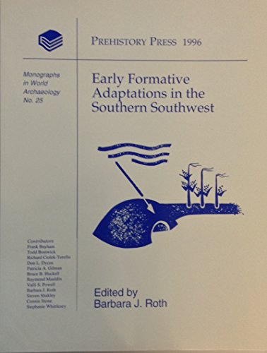 Early Formative Adaptations in the Southern Southwest (Monographs in World Archaeology)