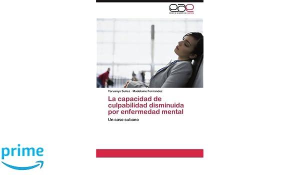 Amazon.com: La capacidad de culpabilidad disminuida por enfermedad mental: Un caso cubano (Spanish Edition) (9783848470396): Yoruanys Suñez, ...