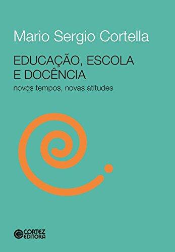 Educação, Escola e Docência. Novos Tempos, Novas Atitudes
