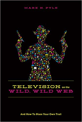 Read online Television on the Wild Wild Web: And How to Blaze Your Own Trail PDF, azw (Kindle), ePub