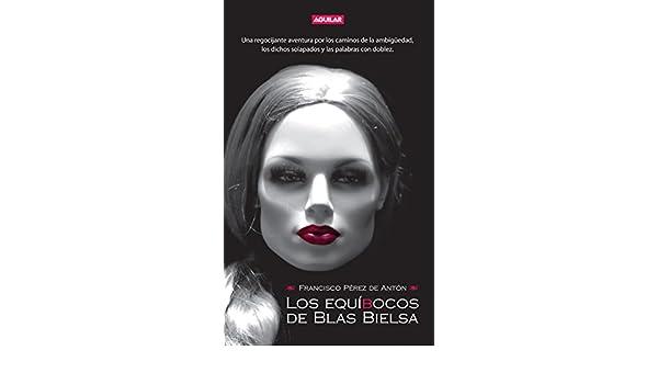 Amazon.com: Los equíBocos de Blas Bielsa (Spanish Edition) eBook: Francisco Pérez de Antón: Kindle Store