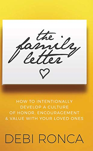 The Family Letter: How to Intentionally Develop a Culture of Honor, Encouragement & Value with Your Loved Ones by [Ronca, Debi]