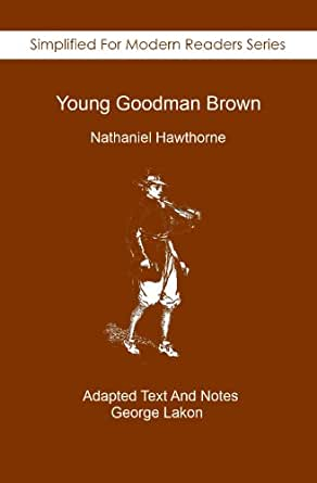 """literary elements young goodman brown Symbol and allegory """"young goodman brown"""" by nathaniel hawthorne   6 literary symbols universal and conventional symbols connect literature to the   (having a set meaning) and symbolic (open to interpretation) elements."""