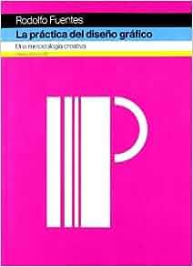 La practica del diseno grafico/ The Practice of Graphic Design: Una metodologia creativa/ a