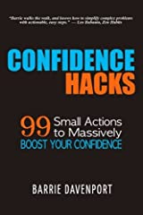 Confidence Hacks: 99 Small Actions to Massively Boost Your Confidence Paperback