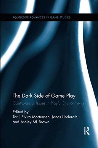 The Dark Side of Game Play: Controversial Issues in Playful Environments (Routledge Advances in Game Studies)-cover
