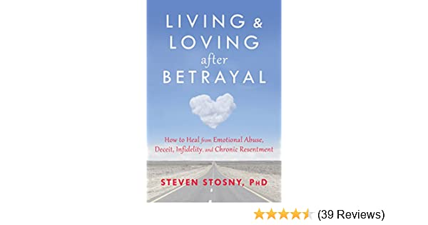 Living and loving after betrayal how to heal from emotional abuse living and loving after betrayal how to heal from emotional abuse deceit infidelity and chronic resentment kindle edition by steven stosny fandeluxe Image collections