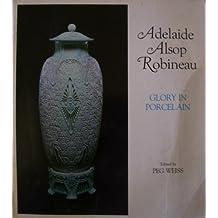 Adelaide Alsop Robineau: Glory in Porcelain