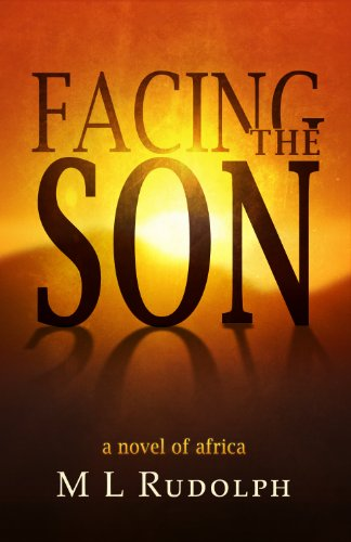 Facing the Son, A Novel of Africa by [Rudolph, M L]