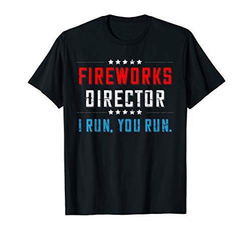 - Fireworks Director If I run you run Shirt