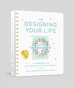 The Designing Your Life Workbook: A Framework For Building A Life You Can  Thrive In: Bill Burnett, Dave Evans: 9781524761813: Amazon.com: Books