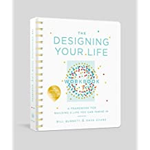 The Designing Your Life Workbook: A Framework for Building a Life You Can Thrive In