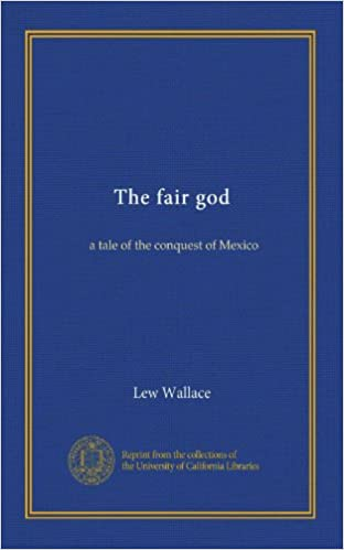 The fair god (v.1): a tale of the conquest of Mexico