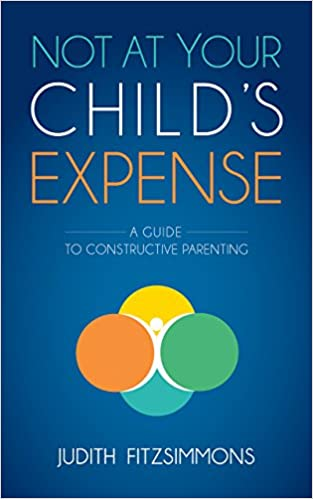 Ebook Italiano herunterladen Not at Your Child's Expense: A Guide to Constructive Parenting by Judith Fitzsimmons B00UW6DPZE auf Deutsch