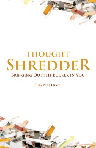 Thought Shredder: Bringing Out the Bucker in You by [Elliott, Christopher Paul]