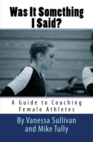 Was It Something I Said?  A Guide to Coaching Female Athletes