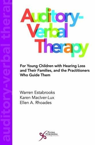 Auditory-Verbal Therapy For Young Children with Hearing Loss and Their Families, and the Practitioners Who Guide Them