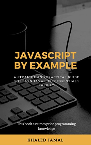 Download for free Javascript By Example: A straight and practical guide to learn Javascript essentials rapidly